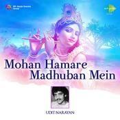 Udit Narayan - Mohan Hamare Madhuban Mein