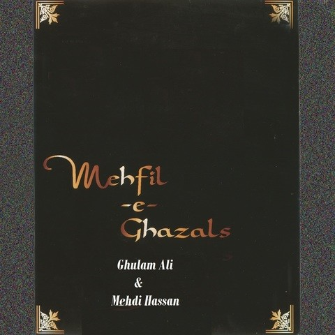 Mehfil E Ghazals Of Ghulam Ali And Mehdi Hasan Songs ...