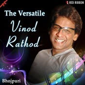 The Versatile Vinod Rathod (Bhojpuri) Songs