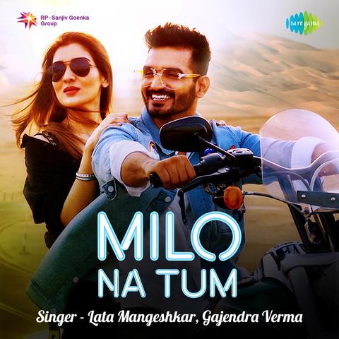Milo Na Tum Mp3 Song Download Milo Na Tum Gajendra Verma Milo Na Tum Milo Na Tum Song By Lata Mangeshkar On Gaana Com