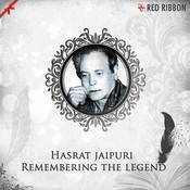 Hasrat Jaipuri- Remembering The Legend Songs