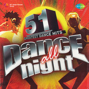 Dance All Night - 51 Greatest Dance Hits