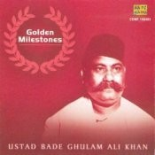Golden Milestones - Ustad Bade Gulam Ali Khan Songs