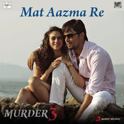 Mat Aazma Re Songs