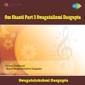 Om Shanti Part 3 -  Swagatalixmi Dasgupta Songs