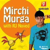 Mirchi Murga With RJ Naved Songs