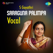 S Gayathri - Saraguna Palimpa (vocal) Songs