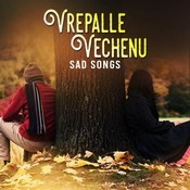 Vrepalle Vechenu - Sad Songs