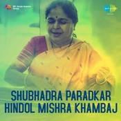 Shubhadra Paradkar - Hindol Mishra Khambaj Songs
