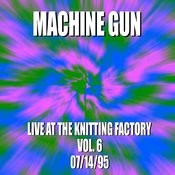 Machine Gun Live At The Knitting Factory #6 7/14/95 Songs
