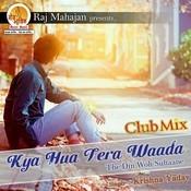 Kya Hua Tera Waada Club Mix Songs