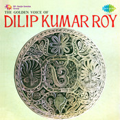 The Golden Voice Of Dilip Kumar Roy