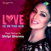 Love Is In The Air - Mega Mashup By Shilpi Sharma Songs