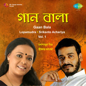 Gaan Bala - Lopamudra And Srikanto Achariya Vol 1 Songs