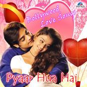 Pyaar Hua Hai - Bollywood Love Songs Songs