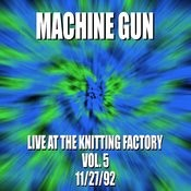 Machine Gun Live At The Knitting Factory #5 11/27/92 Songs