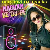 Nachan De DJ Pe - Haryanvi DJ Tracks
