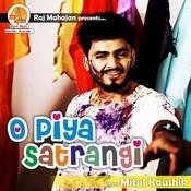 O Piya Satrangi Songs