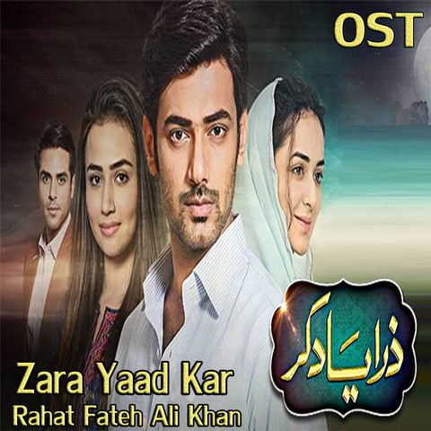 OST Zara Yaad Kar MP3 Song Download- Zara Yaad Kar OST Zara Yaad Kar Urdu  Song by Rahat Fateh Ali Khan on Gaana.com