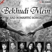 Bekhudi Mein- Sad Romantic Songs Songs