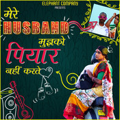 Mere Husband Mujhko Piyar Nahin Karte Song