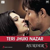 Teri Jhuki Nazar-Murder 3 Songs