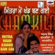 Amar Singh Chamkila And Amarjyot - Mitra Main Khand Ban Songs