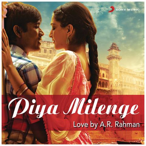 Raanjhanaa From Raanjhanaa Mp3 Song Download Piya Milenge Raanjhanaa From Raanjhanaa À¤° À¤à¤£ À¤« À¤° À¤® À¤° À¤à¤£ Song By A R Rahman On Gaana Com