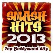 Smash Hits 2013 - Top Bollywood Hits Songs