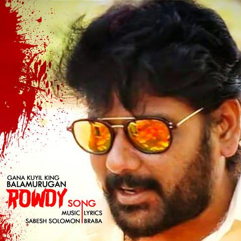 Rowdy song MP3 Song Download- Rowdy Rowdy song Tamil Song by Gana Bala on  Gaana.com