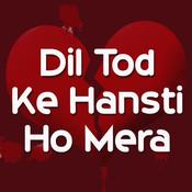 Dil Tod Ke Hansti Ho Mera