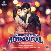 Enakku Vaaitha Adimaigal Songs