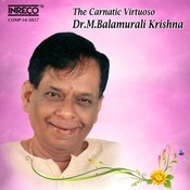 The Carnatic Virtuoso - Dr.M.Balamurali Krishna Songs