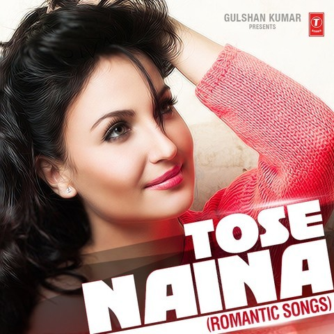 Naina Mp3 Song Download Tose Naina Romantic Songs Naina Song By