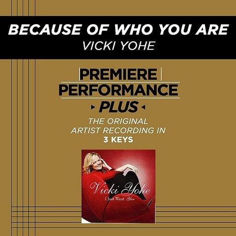 Because Of Who You Are Mp3 Song Download Premiere Performance Plus Because Of Who You Are Because Of Who You Are Song By Vicki Yohe On Gaana Com