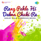 Rang Pahle Hi Dalwa Chuki Re Songs