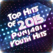 Top Hits of 2015 - Punjabi Youth Hits Songs