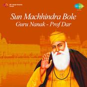 Sun Machhindra Bole Guru Nanak By Prof Darshan Singh Ji Khalsa Songs