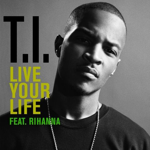 T. I. Feat. Rihanna — live your mp3 download fast and free.