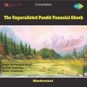 The Unparalleled Pandit Pannalal Ghosh Songs