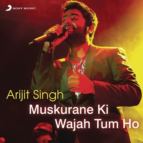 Arijit Singh - Muskurane Ki Wajah Tum Ho Songs Download ...