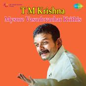T M Krishna Mysore Vasudevachar Krithi