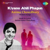 Anima Chowdhury - Kiyano Ahili Phagun Songs