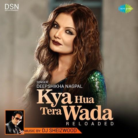 Kya Hua Tera Wada Reloaded Mp3 Song Download Kya Hua Tera Wada Reloaded Deepshikha Nagpal Kya Hua Tera Wada Reloaded Song By Deepshikha Nagpal On Gaana Com