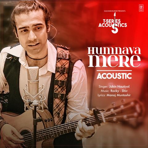 Humnava Mere Acoustic Mp3 Song Download T Series Acoustics Humnava Mere Acoustic Song By Jubin Nautiyal On Gaana Com
