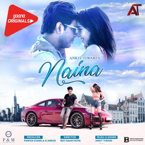 Naina Mp3 Song Download Naina Naina Song By Ankit Tiwari On Gaana Com