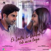 Ek Ladki Ko Dekha Toh Aisa Laga - Title Track Song