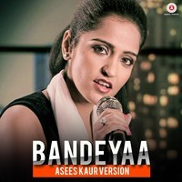 Bandeyaa  - Asees Kaur Version