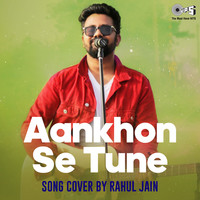 Aankhon Se Tune Cover by Rahul Jain