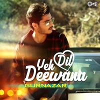 Yeh Dil Deewana by Gurnazar